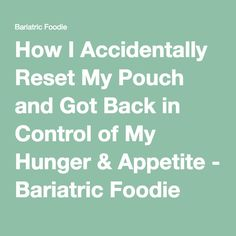 How I Accidentally Reset My Pouch and Got Back in Control of My Hunger & Appetite - Bariatric Foodie