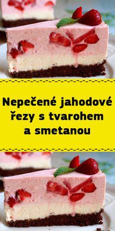 Nepečené jahodové řezy s tvarohem a smetanou A Table, Cheesecake, Food And Drink, Sweets, Party, Desserts, Tailgate Desserts, Deserts, Gummi Candy