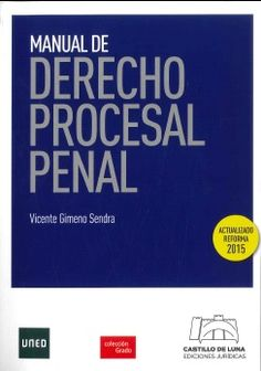 MANUAL DE DERECHO PROCESAL PENAL. Vicente Gimeno Sendra. Localización: 347/GIM/man