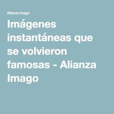 Imágenes instantáneas que se volvieron famosas - Alianza Imago
