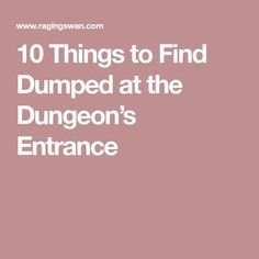 10 Things to Find Dumped at the Dungeon's Entrance