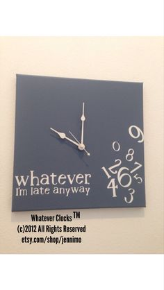 Whatever, I'm late anyway wood  clock (slate blue). by jennimo on Etsy https://www.etsy.com/listing/123598910/whatever-im-late-anyway-wood-clock-slate