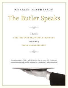 The Hardcover of the The Butler Speaks: A Return to Proper Etiquette, Stylish Entertaining, and the Art of Good Housekeeping by Charles MacPherson at Filthy Rich, Table Manners, P90x, This Is A Book, Penguin Random House, Good Housekeeping, Hotel Housekeeping, How To Make Bed, Used Books