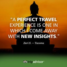 Words of wisdom. What's your perfect travel experience?