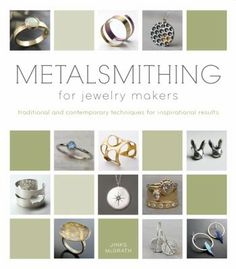 Metalsmithing for Jewelry Makers: Traditional and Contemporary Techniques for Inspirational Results by Jinks McGrath.