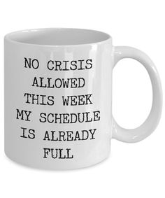 Funny Coworker Mug No Crisis Allowed This Week My Schedule is Already Full Mug Funny Coworker Gifts Work Coffee Cup Funny Boss Gifts Coffee Mug Quotes, Coffee Humor, Coffee Mugs, Beer Quotes, Funny Coffee Cups, Funny Mugs, Gifts For Coworkers, Gifts For Boss, Funny Boss Gifts