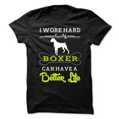 I Work Hard So My Boxer Can Have A Better Life T-Shirt Hoodie Sweatshirts uuu. Check price ==► http://graphictshirts.xyz/?p=88563