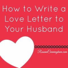 Write a love letter- one that he will keep forver- How to Write a Love Letter to Your Husband - Rosann Cunningham Letters To My Husband, Love You Husband, To My Future Husband, Writing A Love Letter, Love Letters, Marriage And Family, Love And Marriage, Marriage Tips, Christ Centered Marriage