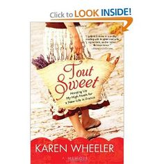 Tout Sweet: Hanging Up My High Heels for a New Life in France: Karen Wheeler: 9781402261183: Amazon.com: Books