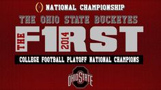THE OHIO STATE BUCKEYES THE FIRST COLLEGE FOOTBALL NATIONAL CHAMPIONS 2014.