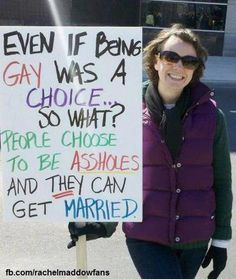 Even if being gay was a choice... so what? People choose to be lying cheating assholes (like Trump) and they can get married.
