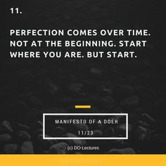 11. Perfection comes over time. Not at the beginning. Start where you are. But start.  #quote #inspire #inspiration #qotd #quotes #entrepreneur #success #change #motivation #wisdom #workhard #work #motivational #passion