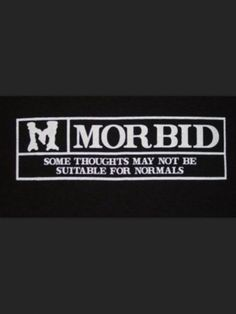 The Dark way of thinking. MORBID - Some thoughts may not be suitable for normals. Morbider Humor, Goth Humor, 1 Clipart, Fiction, Out Of Touch, Six Feet Under, Sam Dean, Dean Winchester, Dark Side