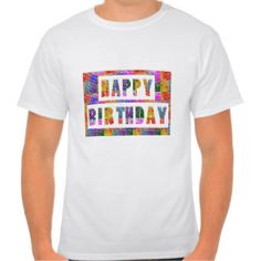 HAPPY BIRTHDAY : Artist Created Font n Color Tee Shirt