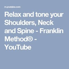 Relax and tone your Shoulders, Neck and Spine - Franklin Method® - YouTube