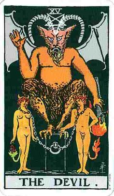 The Devil is an inner force within each of us. However, the figures in this card are free to remove the chains from around their necks, indicating that they have freely given the Devil any power he has over them. . You think you need something and you are willing to go against what you know to be right and true in order to obtain it. More generally, the Devil indicates that you are becoming obsessed and hell-bent on a particular idea, situation or endeavour.