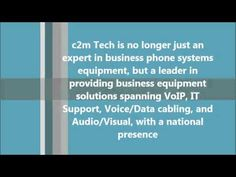 "c2m Tech (http://www.c2mtech.com) is not just a phone systems company. We are a one stop telecom shop. From computer network implementation and maintenance to voice/data cabling (fiber), we cover all the telecom ""bases."""