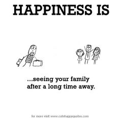 Happiness is, seeing your family after a long time away. - Cute Happy Quotes