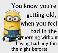 #Funny #Minion #Joke About Getting Old vs. Morning - funny minion memes, funny minion quotes, Funny Quote, Minion Quote, Quotes - Minion-Quotes.com