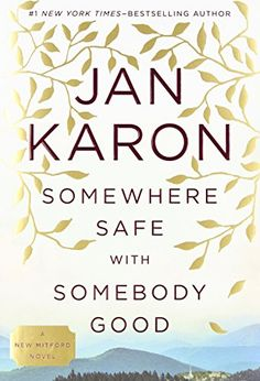 READ IT--Somewhere Safe with Somebody Good: The New Mitford Novel (A Mitford Novel) by Jan Karon http://www.amazon.com/dp/0399167447/ref=cm_sw_r_pi_dp_mnrFub0GFFA4A