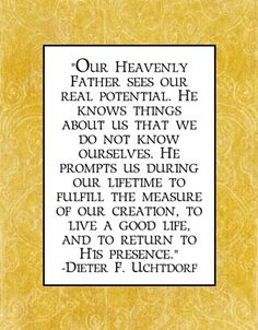Our Heavenly Father sees our real potential....quote