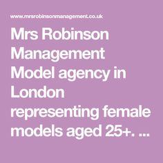 Mrs Robinson Management Model agency in London representing female models aged 25+. Specialist agency for classic models in fashion, advertising and tv commercials