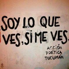 Soy lo que ves, si me ves.#Accion Poetica Argentina