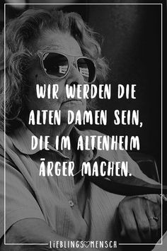 Visual Statements Wir werden die alten Damen sein, die im Altenheim Ärger mache. Visual statements We will be the old ladies who cause trouble in the old people's home. Sayings / quotes / Motivational Quotes For Life, Sarcastic Quotes, Funny Quotes, Life Quotes, Friend Friendship, Friendship Quotes, Satire, Saying Of The Day, German Quotes