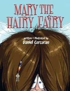 Mary the Hairy Fairy Daniel Corcoran  RRP ($A) 14.95 H/B Publisher: Characteristix ISBN: 9780980817973