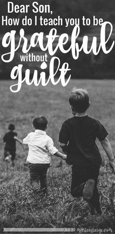 Dear Son: How do I teach you to be grateful without guilt? How do I teach you thankfulness without comparison or shame?