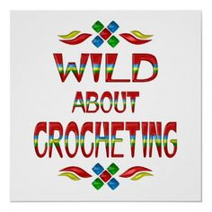 Wild About Crocheting Poster