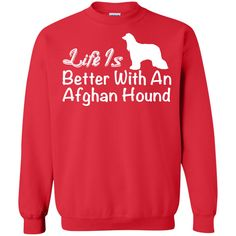 Life Is Better With An Afghan Hound Sweatshirts