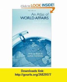 An Atlas of World Affairs (9780415391696) Andrew Boyd, Joshua Comenetz , ISBN-10: 0415391695  , ISBN-13: 978-0415391696 ,  , tutorials , pdf , ebook , torrent , downloads , rapidshare , filesonic , hotfile , megaupload , fileserve