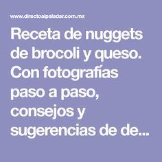 Receta de nuggets de brocoli y queso. Con fotografías paso a paso, consejos y sugerencias de degustación. Recetas para niños