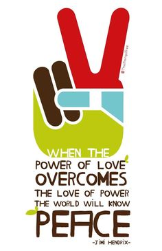 When the power of love overcomes the love of power | Jimi Hendrix quote