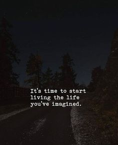 Its time to start loving the life youve imagined.