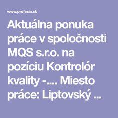 Aktuálna ponuka práce v spoločnosti MQS s.r.o. na pozíciu Kontrolór kvality -.... Miesto práce: Liptovský Mikuláš, Slovensko