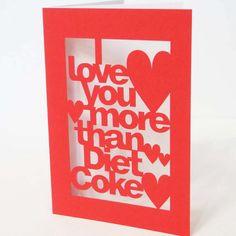 fun papercut greeting cards.    http://www.etsy.com/listing/73050491/i-love-you-more-than-diet-coke-papercut