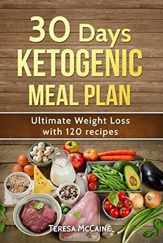 30 DAY KETOGENIC MEAL PLAN: ULTIMATE WEIGHT LOSS WITH 120 KETO RECIPES by [McCaine, Teresa]