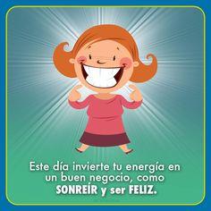 Este día invierte tu #Energia en un buen #Negocio, como #Sonreir y ser #Feliz.