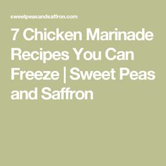 7 Chicken Marinade Recipes You Can Freeze | Sweet Peas and Saffron