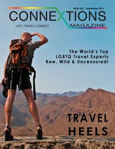 Travel Heels  Connextions Magazine issue #22: Travel Heels takes a closer look at the World's Top LGBTQ Travel Experts share their secrets: David Duran, High Heels Abroad, Globe Trotter Girls, David Perry, My Normal Gay Life, Nomadic Boys, Travels of Adam, Manny Velasquez-Paredes, Out And Around, The Scruffy Italian Traveller & H.Luiz Martinez.  A closer look at Gran Canaria in Spain. Located in the Atlantic Ocean, it has become a great vacation place for LGBTQ travelers, because of its…