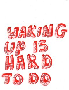 Waking up is hard to do...what a great metaphor for opening your eyes and seeing what's in front of you #typography #metaphors #words