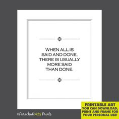 Classic quote for office, home or dorm. When all is said and done, there is usually more said than done.  Fun black and white quote printable in an instant downloadable file for your personal use. Print it yourself, frame it and hang it. Done! Quick. Easy. Affordable. ::::: NO PHYSICAL PRINT WILL BE MAILED TO YOU This purchase is for one Instant Digital Download file that includes one 8 x 10 300 dpi JPG and one PDF file that you can print yourself. A wide border gives flexibility for…