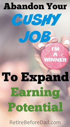 Do you have an easy job that you're afraid to leave? Abandon your cushy job to expand your earning potential.