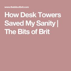 How Desk Towers Saved My Sanity   The Bits of Brit