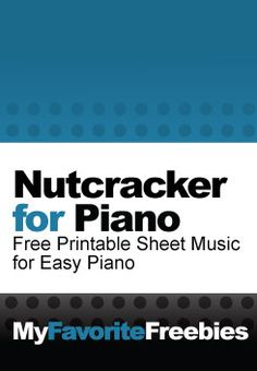 Nutcracker Piano Sheet Music | Four Pieces of Free Printable Easy Piano Sheet Music - https://myfavoritefreebies.wordpress.com/2012/03/26/free-sheet-music-nutcracker-favorites-for-easy-piano/