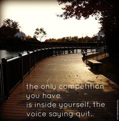 """A única competição que tens está dentro de ti. Aquela voz dizendo: """"Desiste""""."""