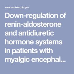 Down-regulation of renin-aldosterone and antidiuretic hormone systems in patients with myalgic encephalomyelitis/chronic fatigue syndrome. - PubMed - NCBI