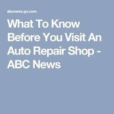 What To Know Before You Visit An Auto Repair Shop - ABC News